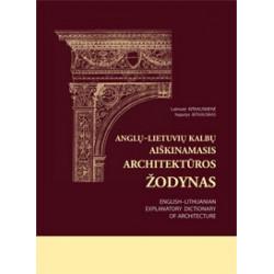 Anglų–lietuvių kalbų aiškinamasis architektūros žodynas. English–Lithuanian Explanatory Dictionary of Architecture